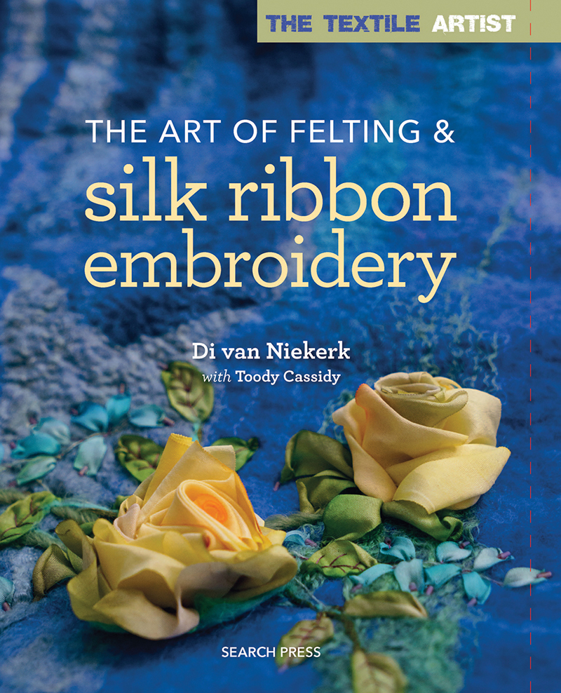 The Textile Artist: The Art of Felting & Silk Ribbon Embroidery